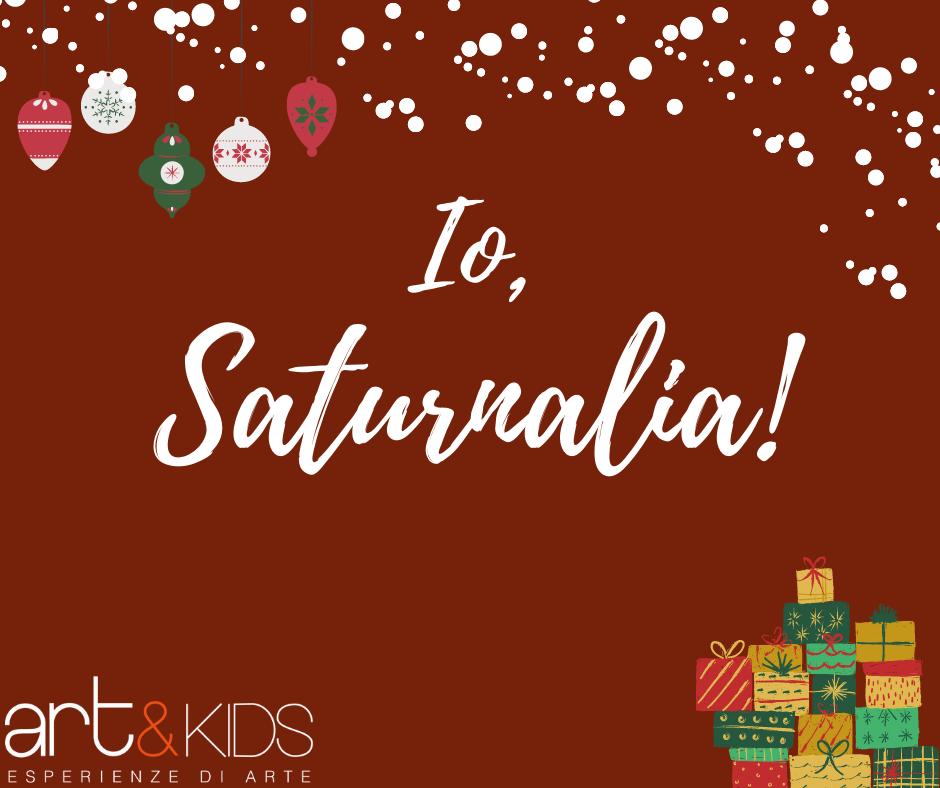 Io, Saturnalia - Art Club - Associazione culturale - Visite guidate a Roma Esperienze d'Arte - passeggiata Villa Borghese - Storia della tradizione natalizia - art&Kids - Art Club & Kids - Dicembre 2020